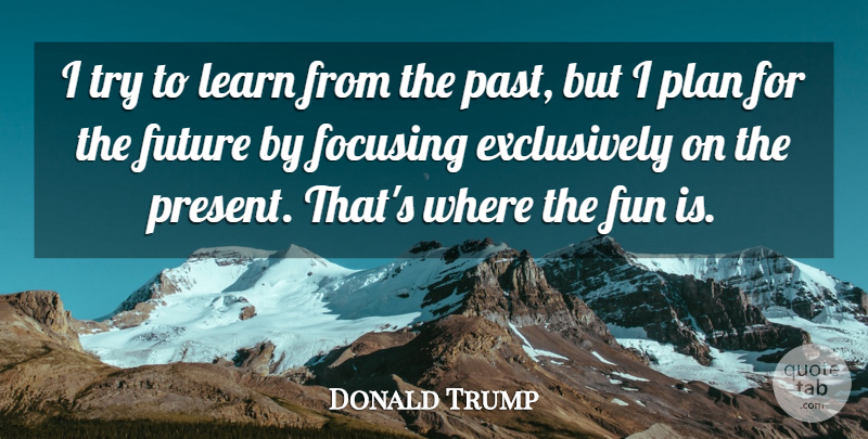 Donald Trump Quote About Inspirational, Success, Time: I Try To Learn From...