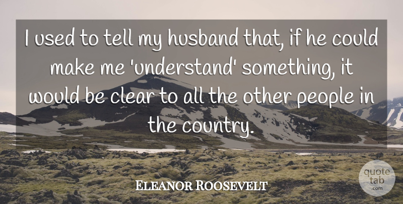 Eleanor Roosevelt Quote About Marriage, Country, Soulmate: I Used To Tell My...