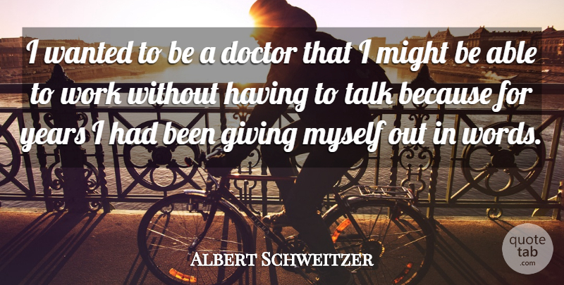 Albert Schweitzer Quote About Years, Doctors, Giving: I Wanted To Be A...