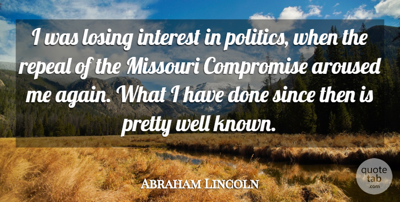 Abraham Lincoln Quote About Sunset, Done, Losing: I Was Losing Interest In...