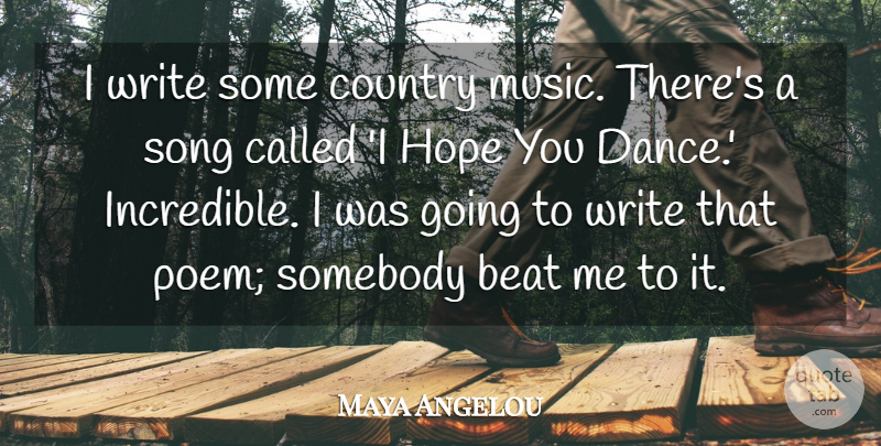 Maya Angelou Quote About Beat, Country, Hope, Music, Somebody: I Write Some Country Music...