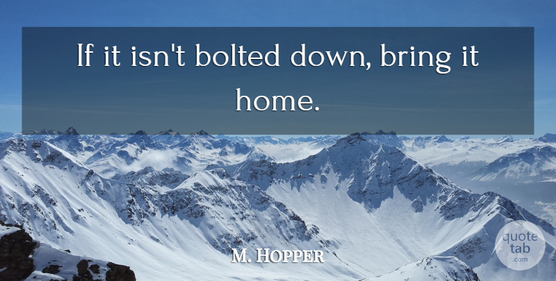 Grace Hopper Quote About Home, Ifs: If It Isnt Bolted Down...