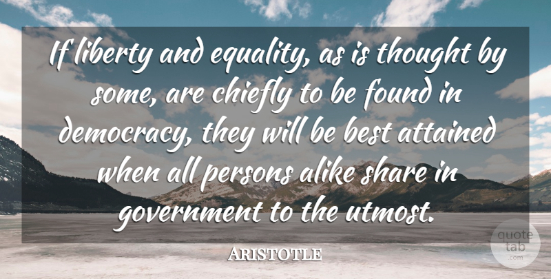 Aristotle Quote About Freedom, Equality, Government: If Liberty And Equality As...