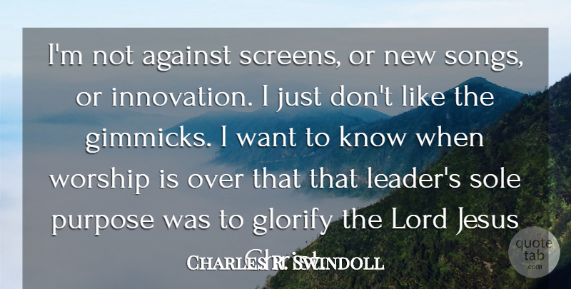 Charles R. Swindoll Quote About Song, Jesus, Leader: Im Not Against Screens Or...