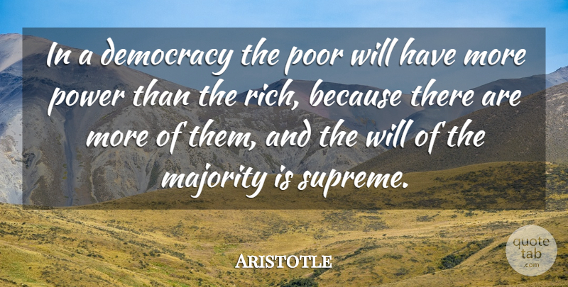Aristotle Quote About Power, Democracies Have, Democracy: In A Democracy The Poor...