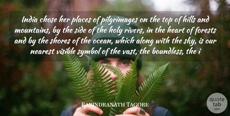 Rabindranath Tagore Quote About Along, Chose, Forests, Heart, Hills: India Chose Her Places Of...