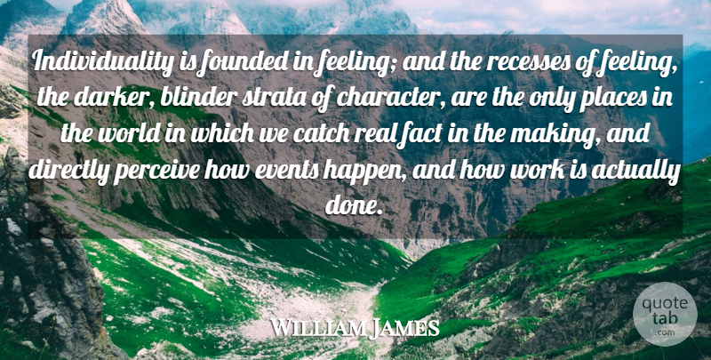 William James Quote About Real, Character, Feelings: Individuality Is Founded In Feeling...