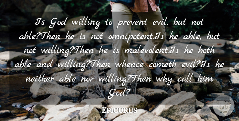 Epicurus Quote About Both, Call, Cometh, God, Neither: Is God Willing To Prevent...