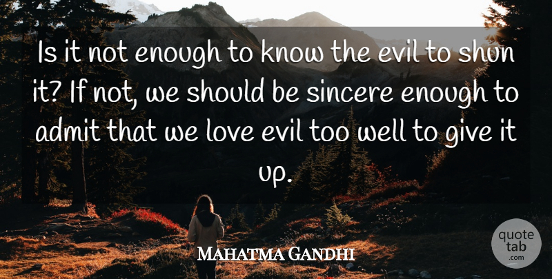 Mahatma Gandhi Quote About Indian Leader, Love, Shun, Sincere: Is It Not Enough To...