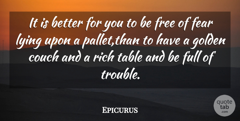 Epicurus Quote About Couch, Fear, Free, Full, Golden: It Is Better For You...