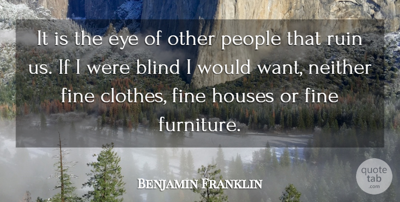 Benjamin Franklin Quote About Eye, Clothes, People: It Is The Eye Of...