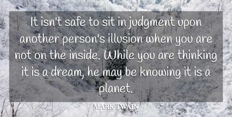 Mark Twain Quote About Dream, Thinking, Knowing: It Isnt Safe To Sit...