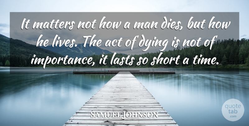 Samuel Johnson Quote About Death, Time, Men: It Matters Not How A...