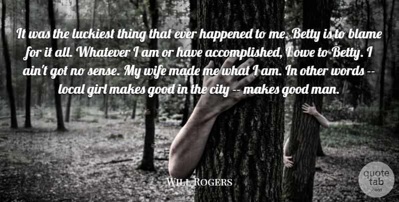 Will Rogers Quote About Betty, Blame, City, Girl, Good: It Was The Luckiest Thing...