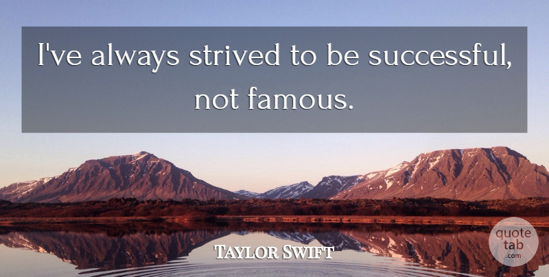 Taylor Swift Quote About Successful, Being Successful: Ive Always Strived To Be...