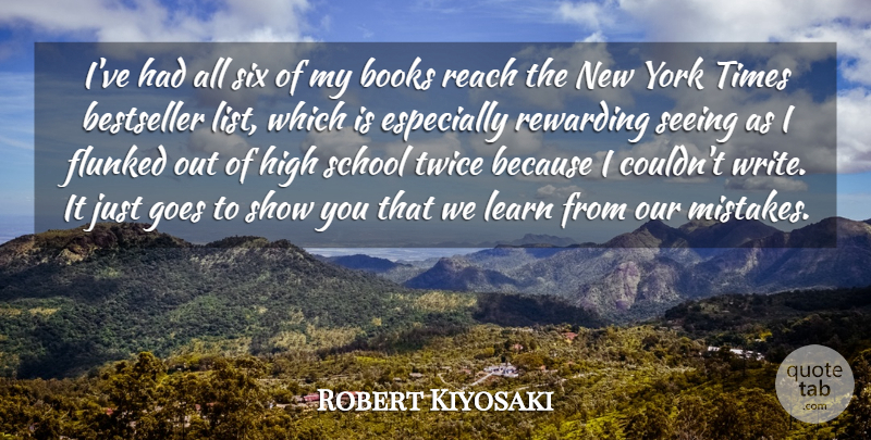 Robert Kiyosaki Quote About Bestseller, Books, Goes, High, Reach: Ive Had All Six Of...