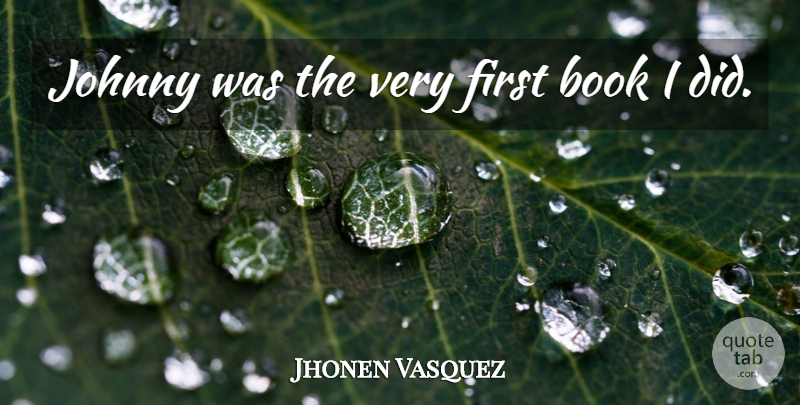 Jhonen Vasquez Quote About American Cartoonist, Book, Johnny: Johnny Was The Very First...