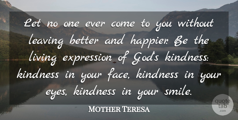 Mother Teresa Quote About Expression, Kindness, Leaving, Living: Let No One Ever Come...