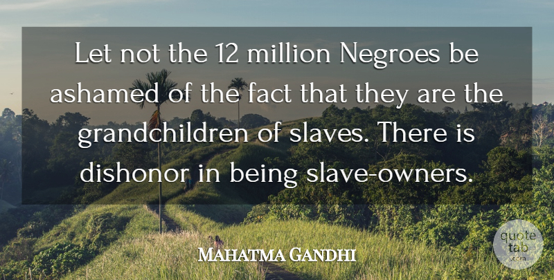 Mahatma Gandhi Quote About Grandchildren, Slave Owners, Facts: Let Not The 12 Million...