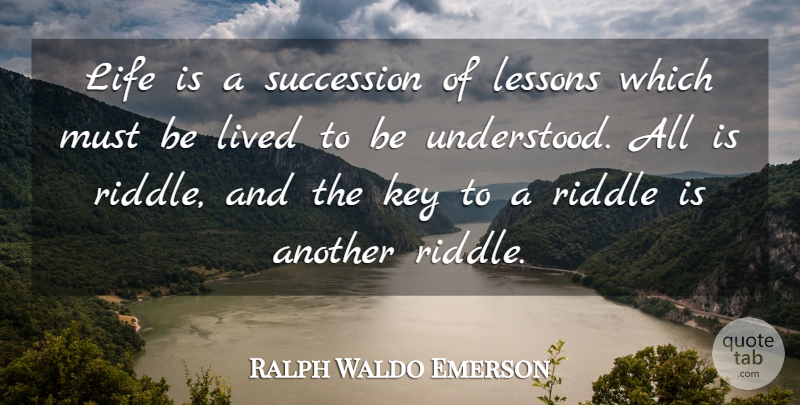 Ralph Waldo Emerson Quote About Life, Lived, Riddle, Succession: Life Is A Succession Of...