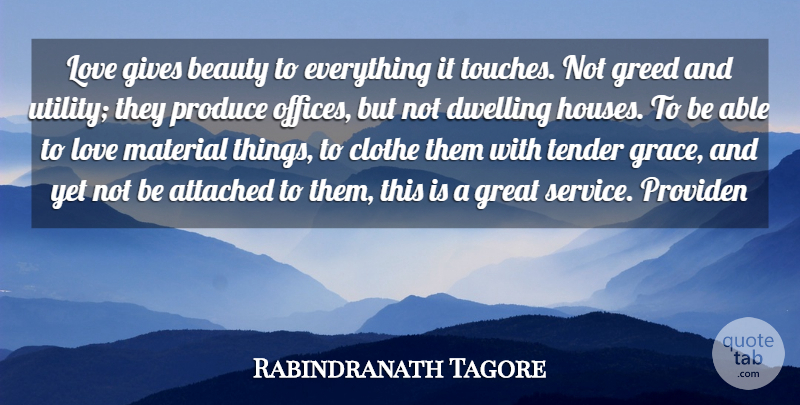Rabindranath Tagore Quote About Attached, Beauty, Dwelling, Gives, Great: Love Gives Beauty To Everything...