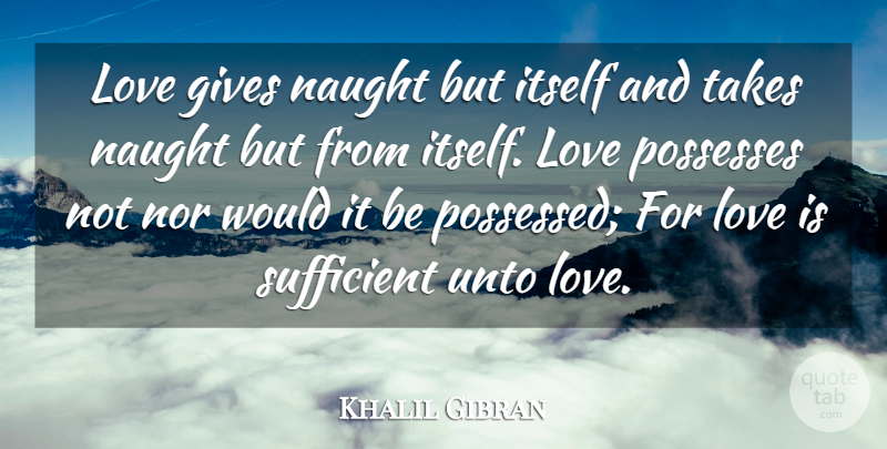 Khalil Gibran Quote About Cute Love, Gives, Itself, Love, Naught: Love Gives Naught But Itself...