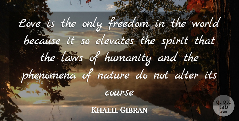 Khalil Gibran Quote About Love, Marriage, Nature: Love Is The Only Freedom...