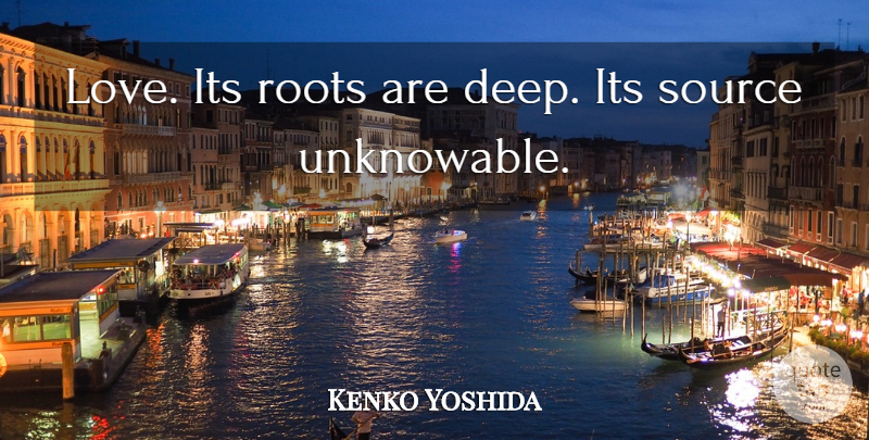 Kenko Yoshida Quote About Roots, Source: Love Its Roots Are Deep...