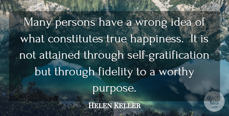 Helen Keller Quote About Attained, Fidelity, Persons, True, Worthy: Many Persons Have A Wrong...