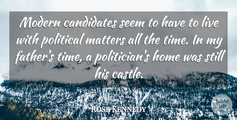Rose Kennedy Quote About Father, Home, Political: Modern Candidates Seem To Have...