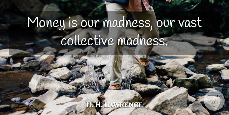 D. H. Lawrence Quote About Money, Literature, Madness: Money Is Our Madness Our...