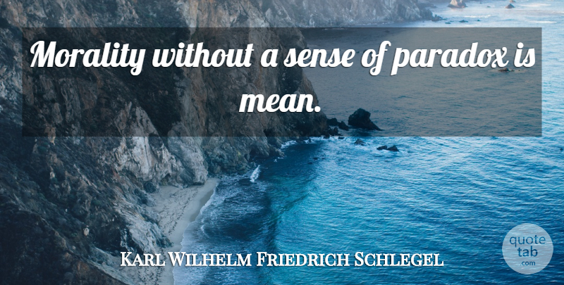 Karl Wilhelm Friedrich Schlegel Quote About Mean, Literature, Morality: Morality Without A Sense Of...