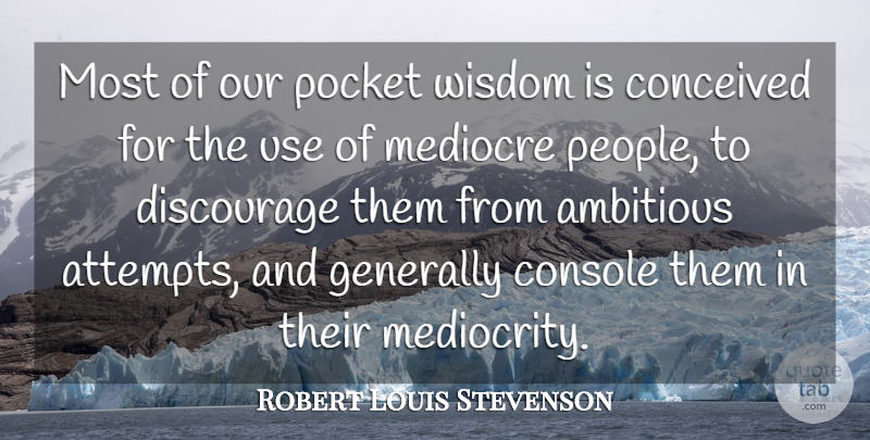Robert Louis Stevenson Quote About Wisdom, People, Ambitious: Most Of Our Pocket Wisdom...