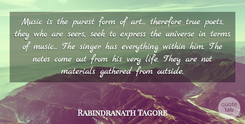Rabindranath Tagore Quote About Express, Form, Gathered, Materials, Music: Music Is The Purest Form...