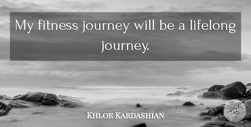 Khloe Kardashian My Fitness Journey Will Be A Lifelong Journey Quotetab
