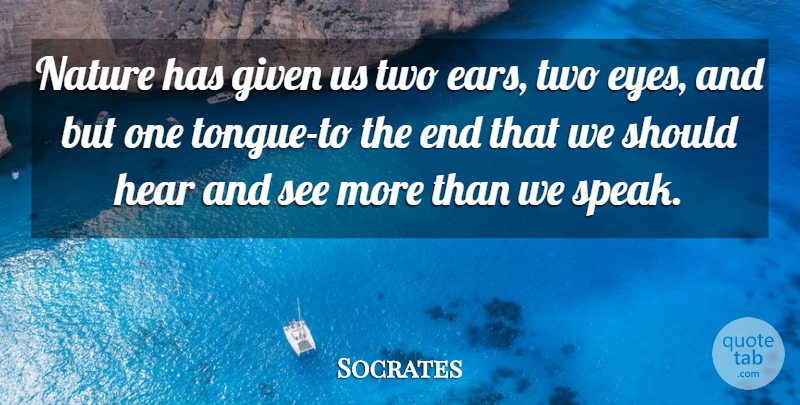 Socrates Quote About Eyes, Given, Hear, Listening, Nature: Nature Has Given Us Two...