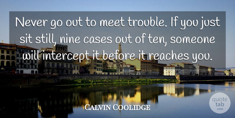 Calvin Coolidge Quote About Political, Nine, Politics: Never Go Out To Meet...