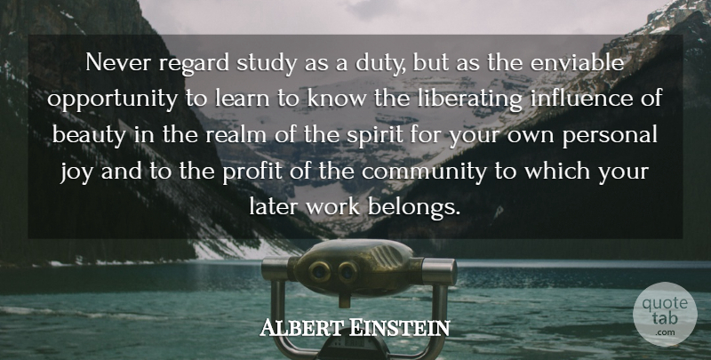 Albert Einstein Quote About Advice, Beauty, Community, Enviable, Influence: Never Regard Study As A...