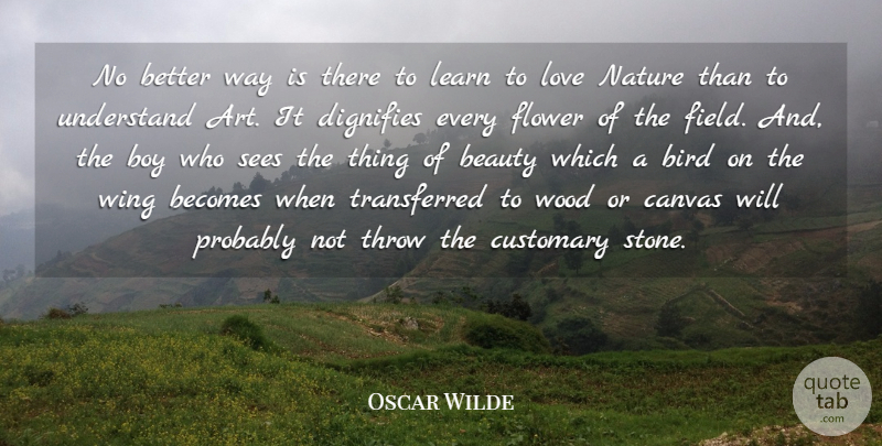 Oscar Wilde Quote About Art, Beauty, Becomes, Bird, Boy: No Better Way Is There...