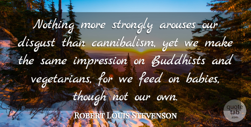 Robert Louis Stevenson Quote About Death, Baby, Buddhist: Nothing More Strongly Arouses Our...