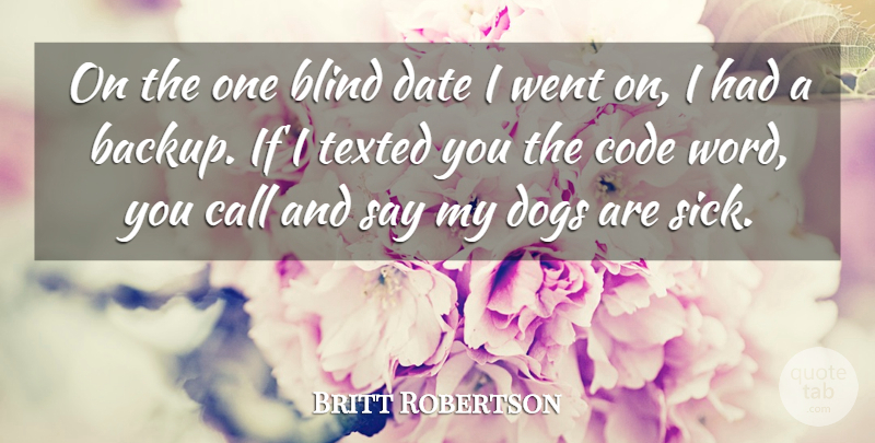 Britt Robertson Quote About Call, Code, Date: On The One Blind Date...