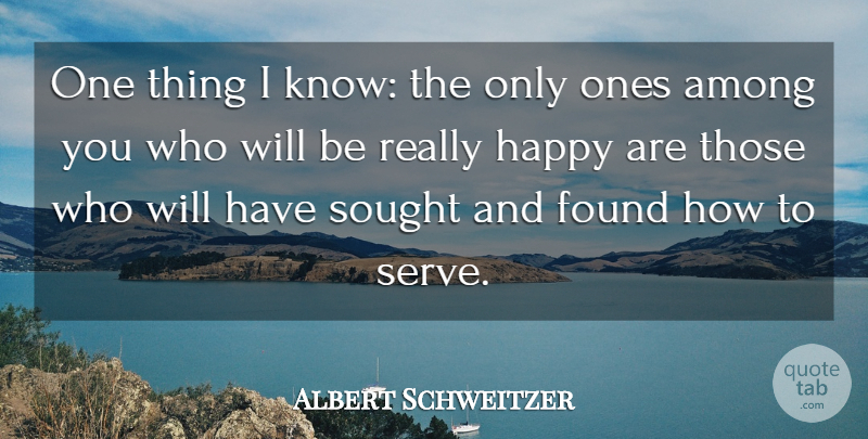 Albert Schweitzer Quote About Among, Sought: One Thing I Know The...