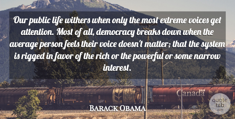 Barack Obama Quote About Average, Breaks, Extreme, Favor, Feels: Our Public Life Withers When...