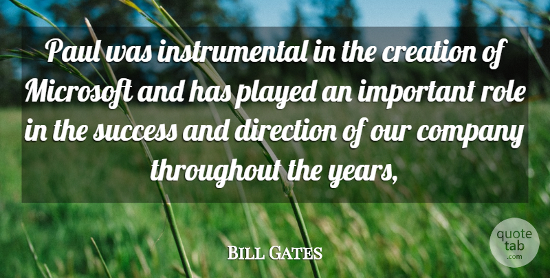 Bill Gates Quote About Company, Creation, Direction, Microsoft, Paul: Paul Was Instrumental In The...