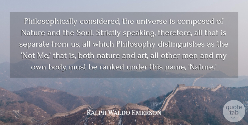 Ralph Waldo Emerson Quote About Art, Both, Composed, Men, Nature: Philosophically Considered The Universe Is...