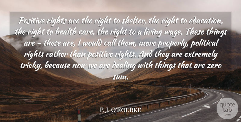 P. J. O'Rourke Quote About Positive, Zero, Health: Positive Rights Are The Right...
