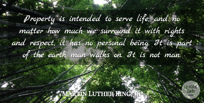 Martin Luther King, Jr. Quote About Life, Respect, Men: Property Is Intended To Serve...