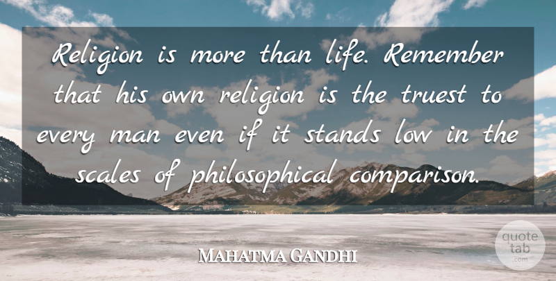 Mahatma Gandhi Quote About Philosophical, Men, Religion: Religion Is More Than Life...