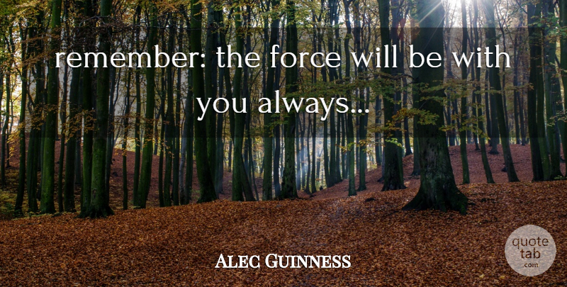 Alec Guinness Quote About Force: Remember The Force Will Be...