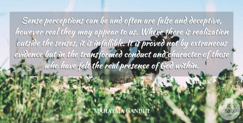 Mahatma Gandhi Quote About Appear, Conduct, Evidence, False, Felt: Sense Perceptions Can Be And...